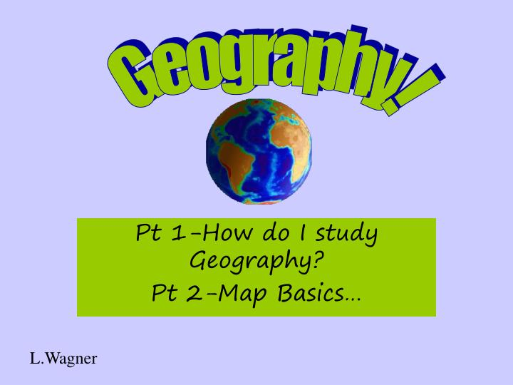 Pt 1 how do i study geography pt 2 map basics