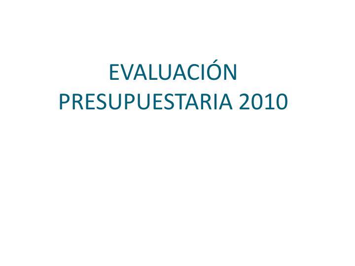 EVALUACIÓN PRESUPUESTARIA 2010