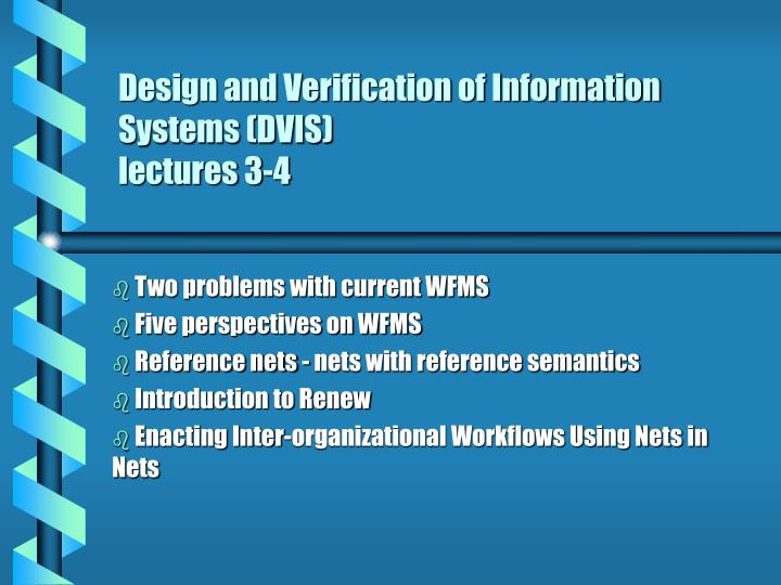 Design and verification of information systems dvis lectures 3 4