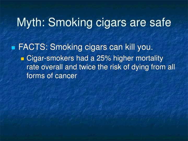 Myth: Smoking cigars are safe