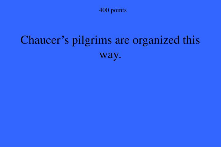 Chaucer's pilgrims are organized this way.