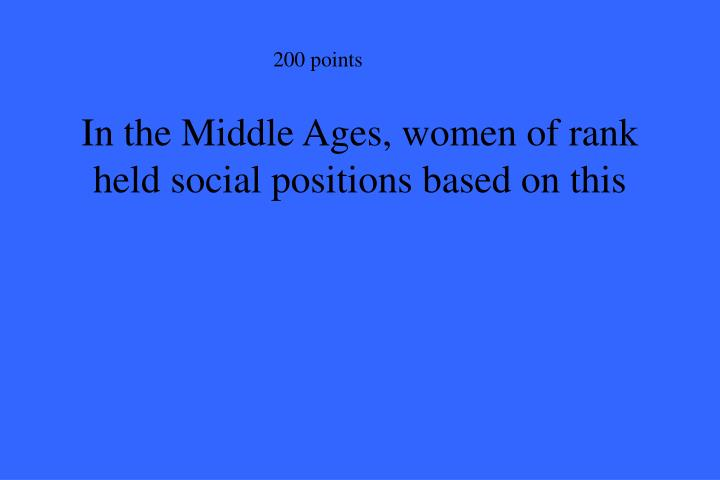 In the Middle Ages, women of rank held social positions based on this