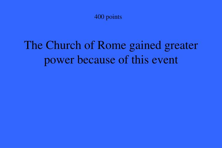 The Church of Rome gained greater power because of this event