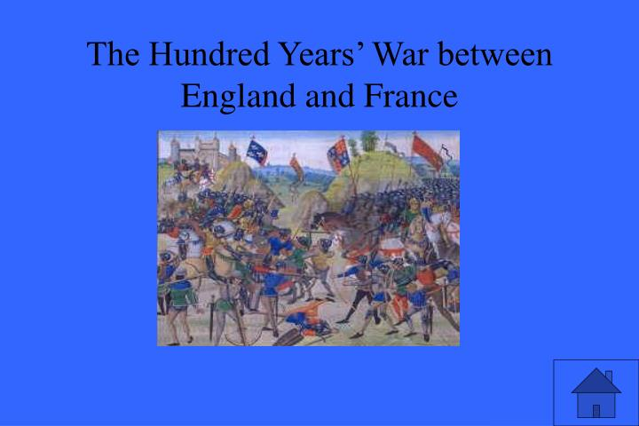 The Hundred Years' War between England and France