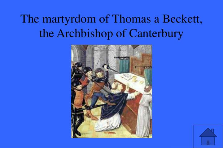 The martyrdom of Thomas a Beckett, the Archbishop of Canterbury