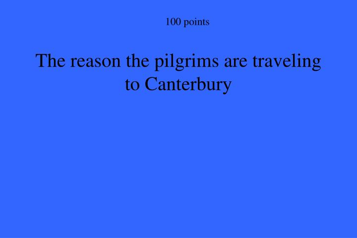 The reason the pilgrims are traveling to Canterbury