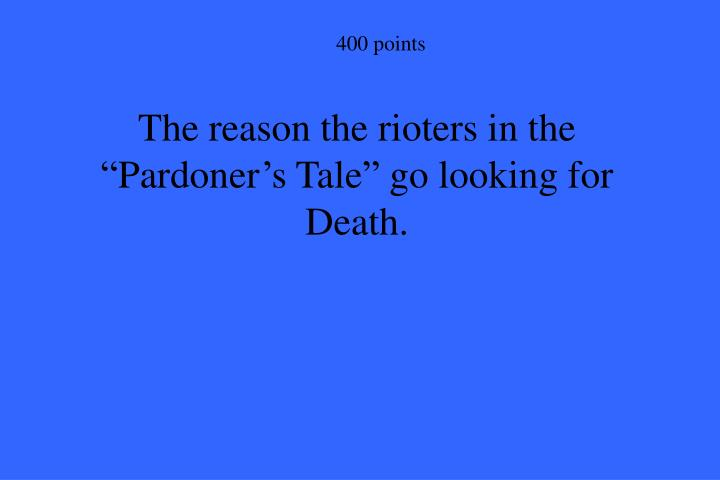 "The reason the rioters in the ""Pardoner's Tale"" go looking for Death."
