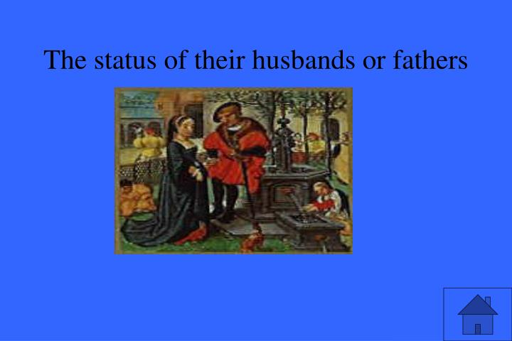 The status of their husbands or fathers