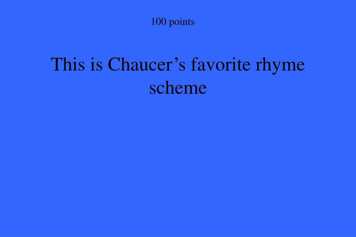 This is Chaucer's favorite rhyme scheme