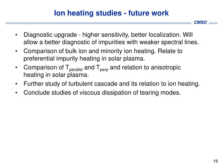 Ion heating studies - future work