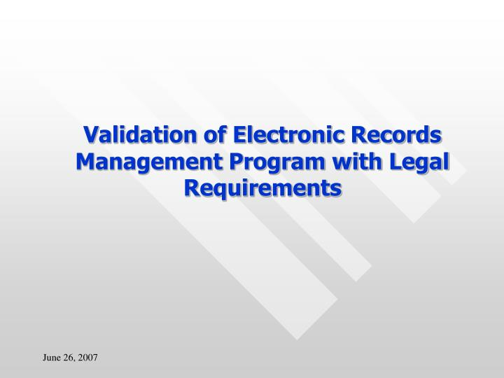 Validation of Electronic Records Management Program with Legal Requirements