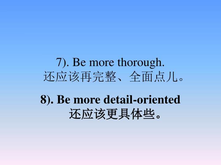 7). Be more thorough.