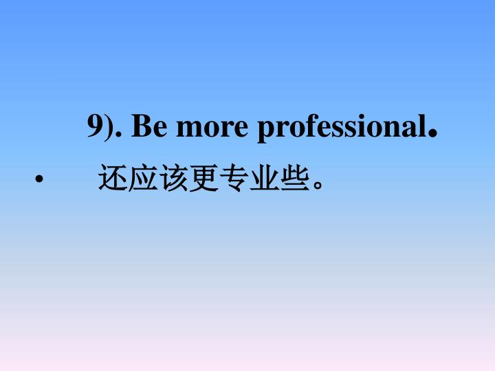 9). Be more professional