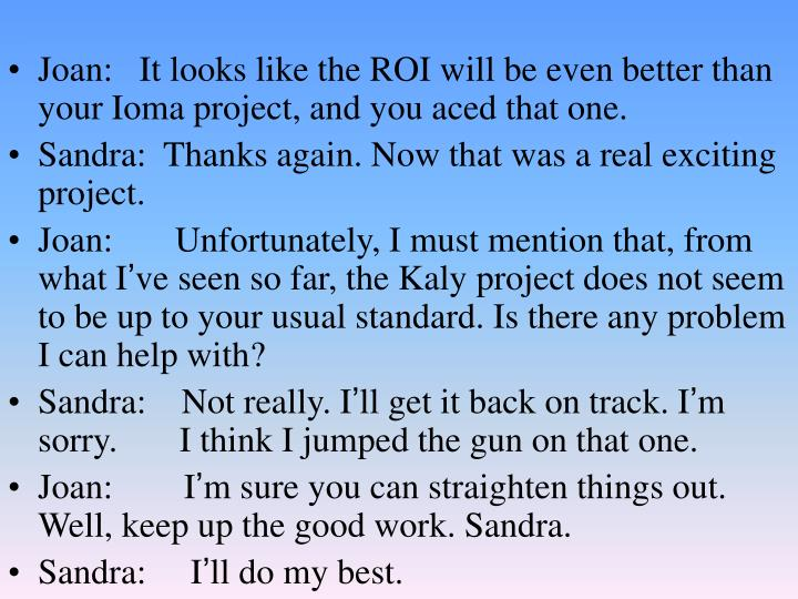 Joan:   It looks like the ROI will be even better than your Ioma project, and you aced that one.