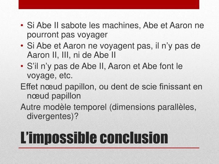Si Abe II sabote les machines, Abe et Aaron ne pourront pas voyager