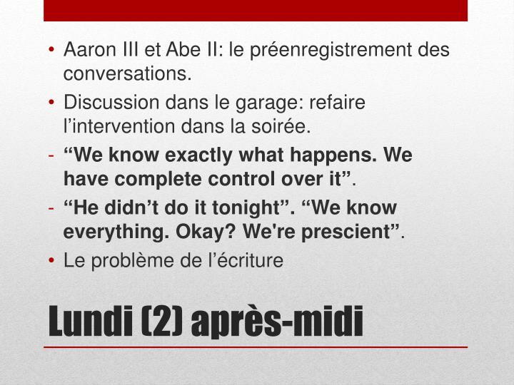 Aaron III et Abe II: le préenregistrement des conversations.