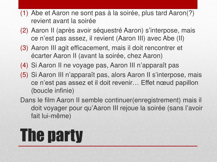Abe et Aaron ne sont pas à la soirée, plus tard Aaron(?) revient avant la soirée