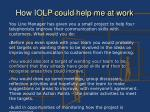 how iolp could help me at work