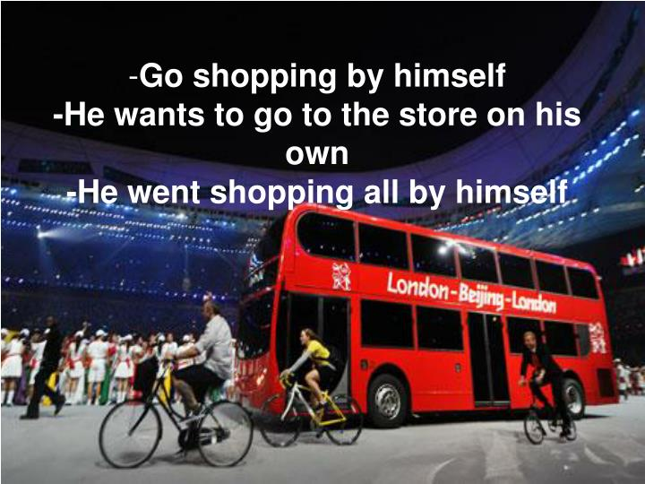 Go shopping by himself