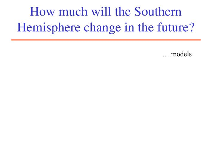 How much will the Southern Hemisphere change in the future?