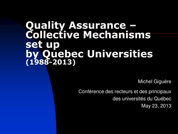 Quality assurance collective mechanisms set up by quebec universities 1988 2013