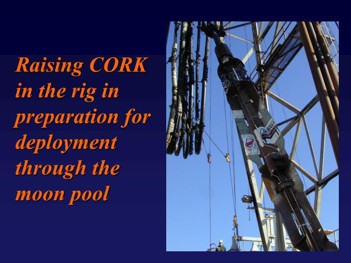 Raising CORK in the rig in preparation for deployment through the moon pool