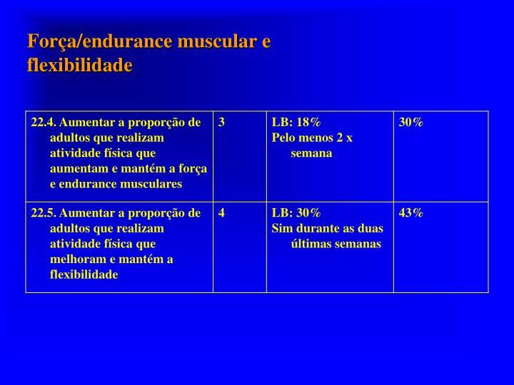 Força/endurance muscular e flexibilidade