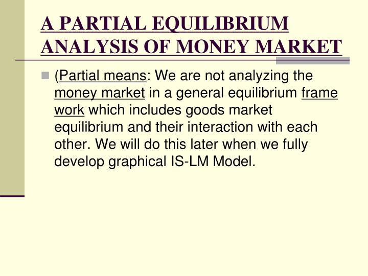 A PARTIAL EQUILIBRIUM ANALYSIS OF MONEY MARKET