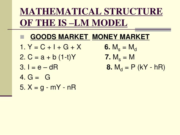 MATHEMATICAL STRUCTURE OF THE IS –LM MODEL