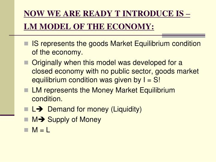 NOW WE ARE READY T INTRODUCE IS – LM MODEL OF THE ECONOMY: