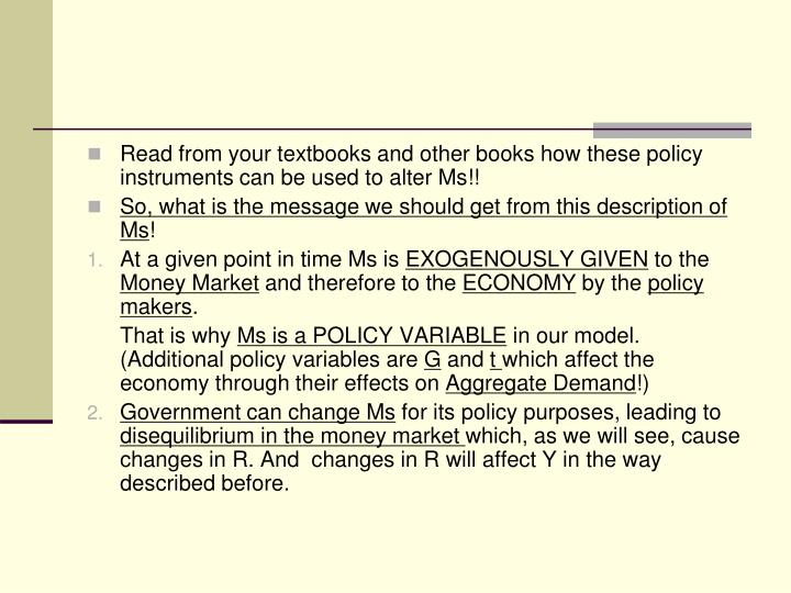 Read from your textbooks and other books how these policy instruments can be used to alter Ms!!