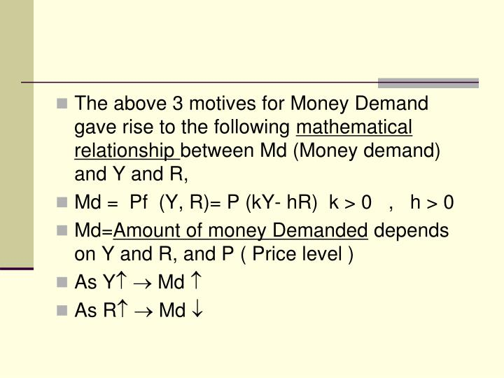 The above 3 motives for Money Demand gave rise to the following