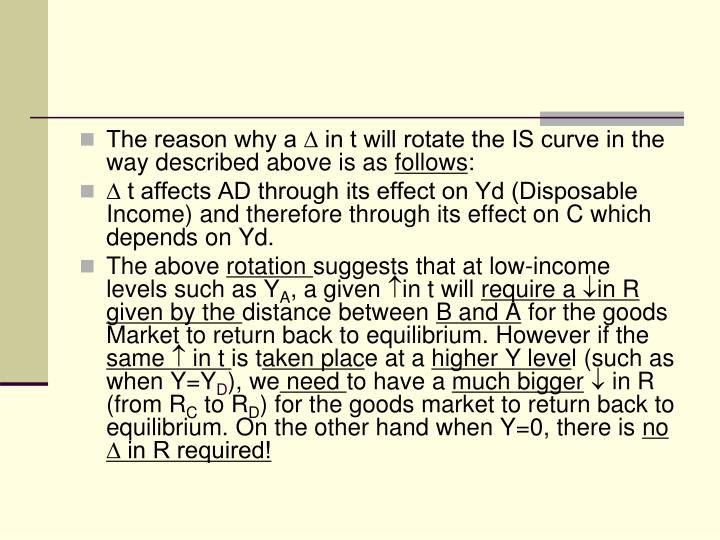 The reason why a ∆ in t will rotate the IS curve in the way described above is as