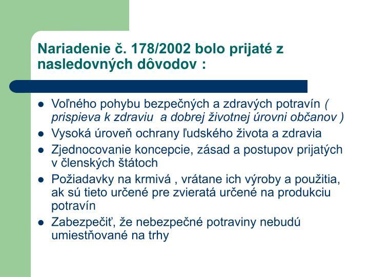 Nariadenie č. 178/2002 bolo prijaté z nasledovných dôvodov :