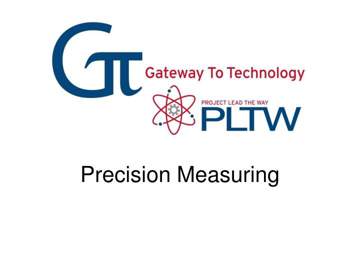 Precision measuring