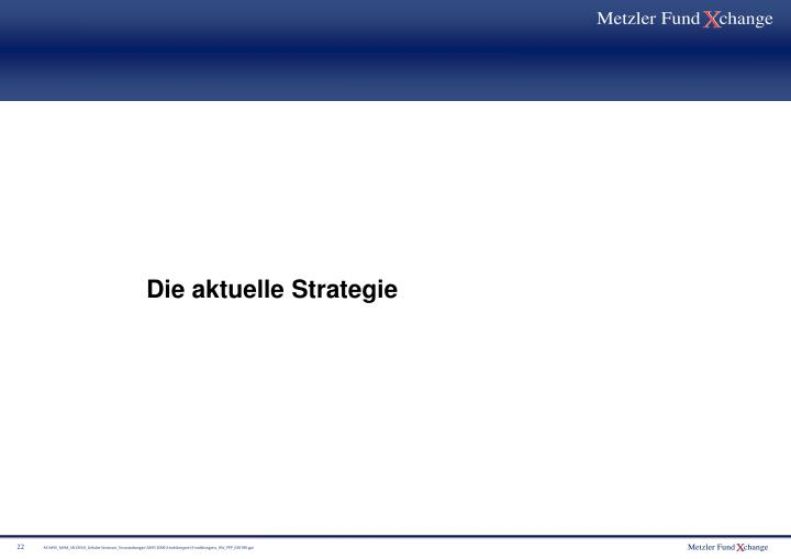 Die aktuelle Strategie