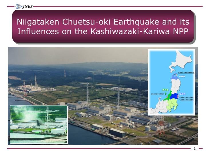 Niigataken chuetsu oki earthquake and its influences on the kashiwazaki kariwa npp