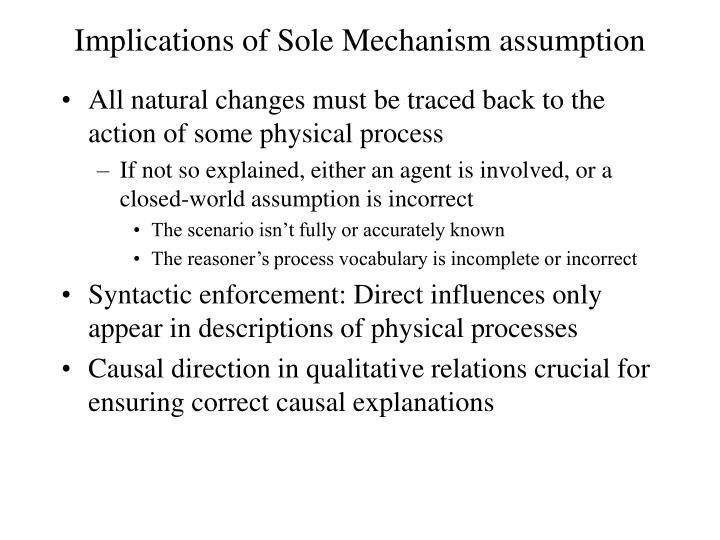 Implications of Sole Mechanism assumption