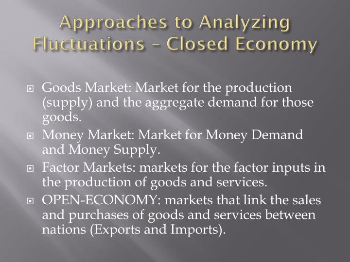 Approaches to Analyzing Fluctuations – Closed Economy