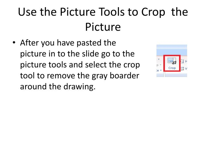 Use the picture tools to crop the picture