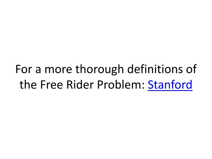 For a more thorough definitions of the Free Rider Problem: