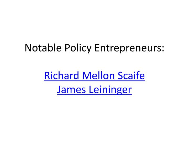 Notable Policy Entrepreneurs: