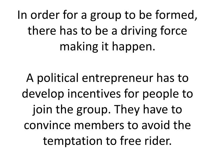 In order for a group to be formed, there has to be a driving force making it happen.