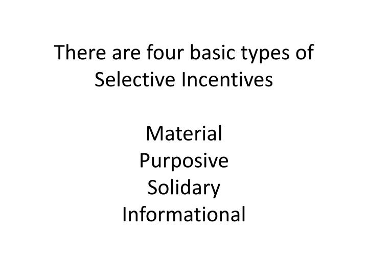 There are four basic types of Selective Incentives