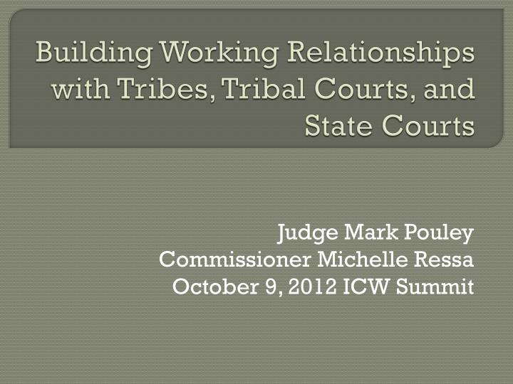 Building working relationships with tribes tribal courts and state courts