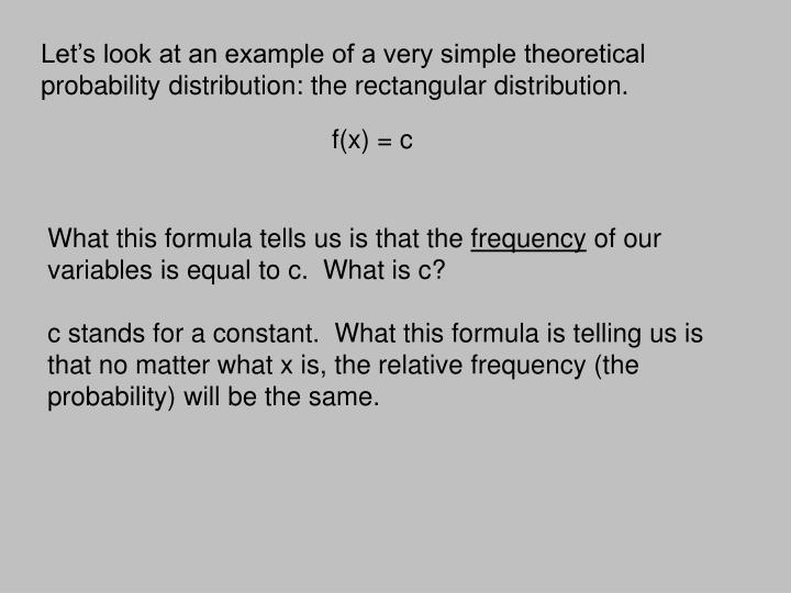 Let's look at an example of a very simple theoretical probability distribution: the rectangular distribution.
