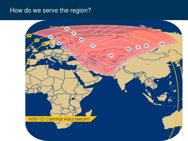 How do we serve the region?