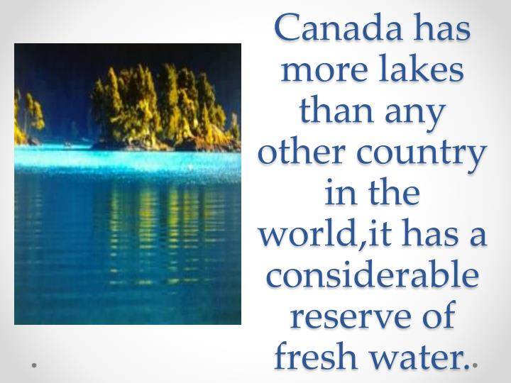 Canada has more lakes than any other country in the world
