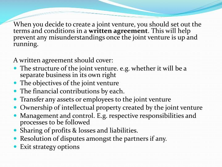 When you decide to create a joint venture, you should set out the terms and conditions in a