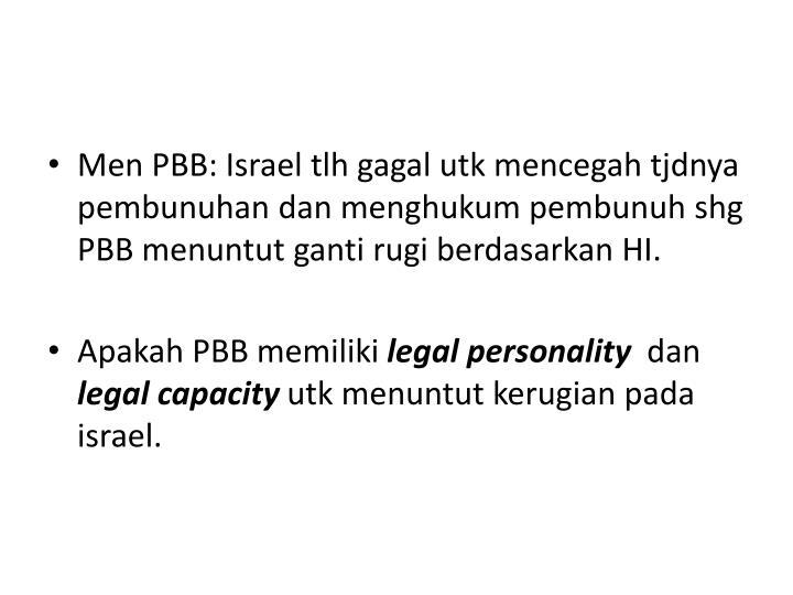 Men PBB: Israel tlh gagal utk mencegah tjdnya pembunuhan dan menghukum pembunuh shg PBB menuntut ganti rugi berdasarkan HI.